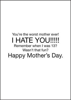 You're the worst mother ever!