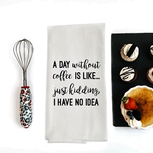 A DAY WITHOUT COFFEE IS LIKE... TEA TOWEL